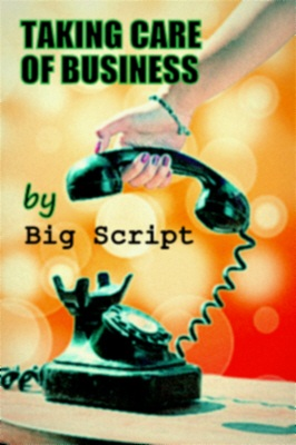 """""""Taking Care Of Business"""" by Big Script"""